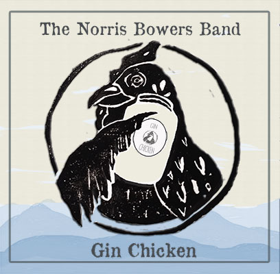 Norris Bowers Band CD Gin Chicken